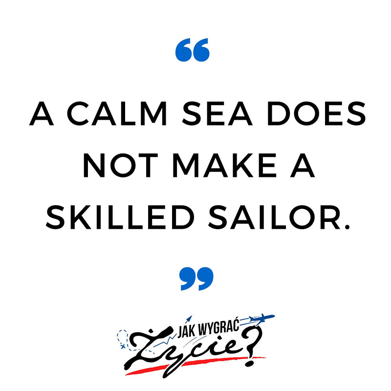 A-calm-sea-does-not-make-a-skilled-sailor